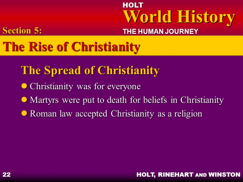 HOLT World History World History THE HUMAN JOURNEY HOLT, RINEHART AND WINSTON 22 The Spread of Christianity Christianity was for everyone Christianity