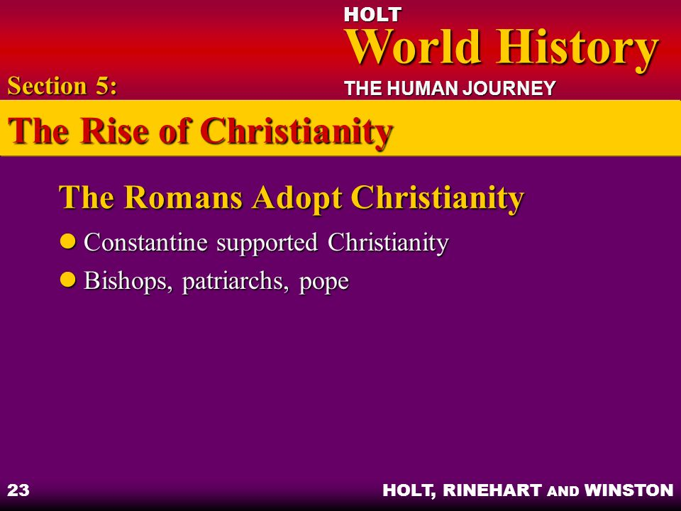 HOLT World History World History THE HUMAN JOURNEY HOLT, RINEHART AND WINSTON 23 The Romans Adopt Christianity Constantine supported Christianity Cons