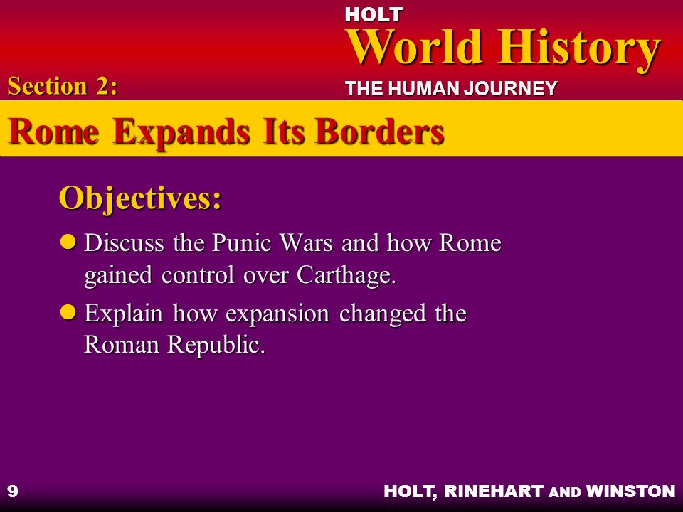 HOLT World History World History THE HUMAN JOURNEY HOLT, RINEHART AND WINSTON 9 Objectives: Discuss the Punic Wars and how Rome gained control over Ca
