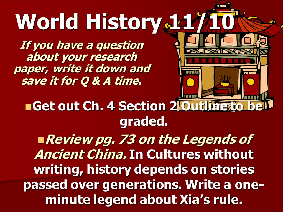 World History 11/10 If you have a question about your research paper, write it down and save it for Q & A time. Get out Ch. 4 Section 2 Outline to be