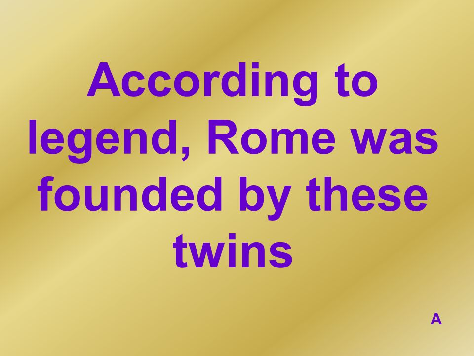 According to legend, Rome was founded by these twins A