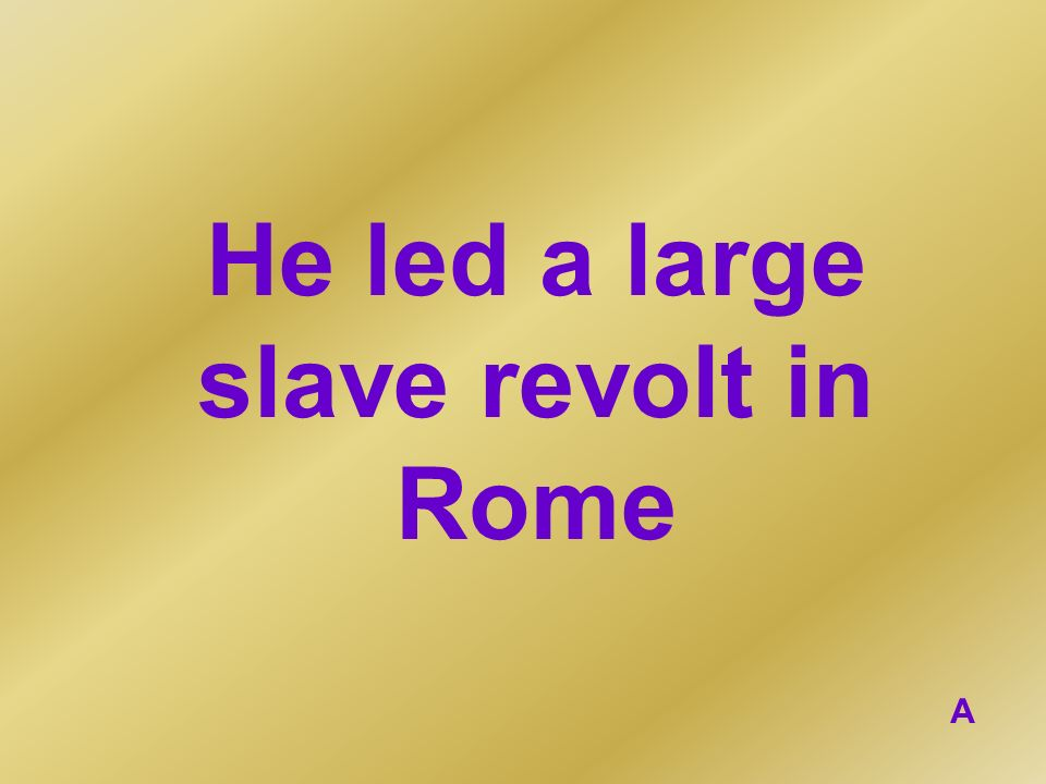 He led a large slave revolt in Rome A