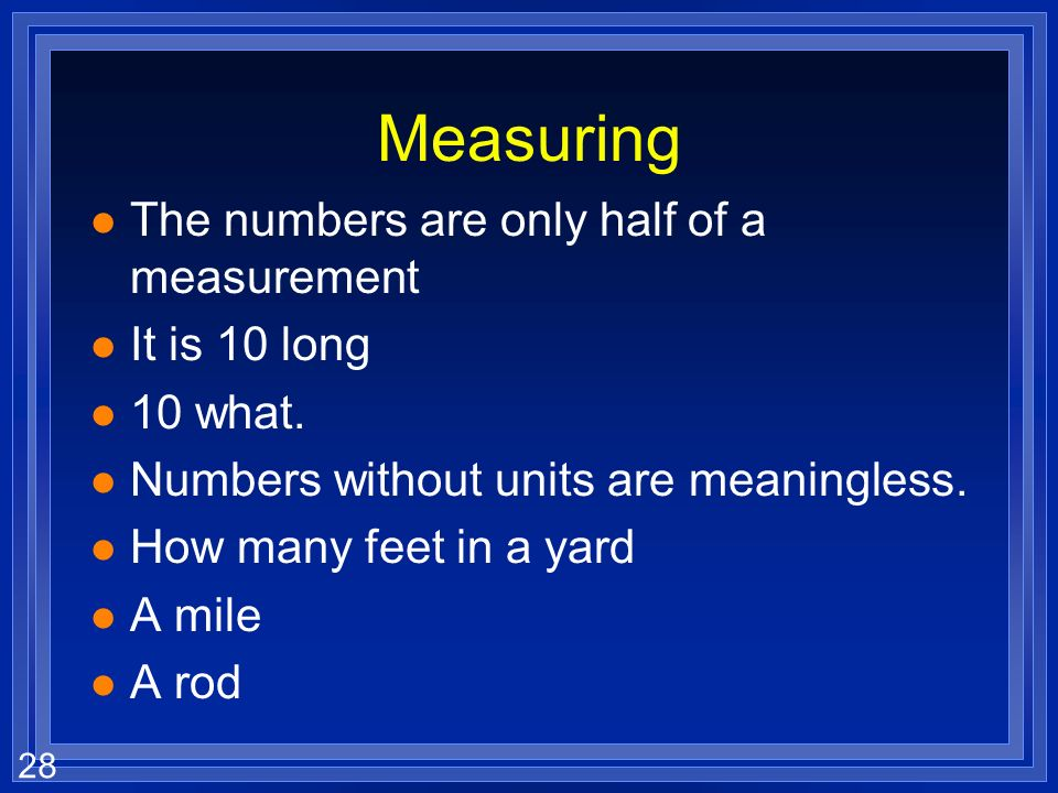 27 The Metric System An easy way to measure