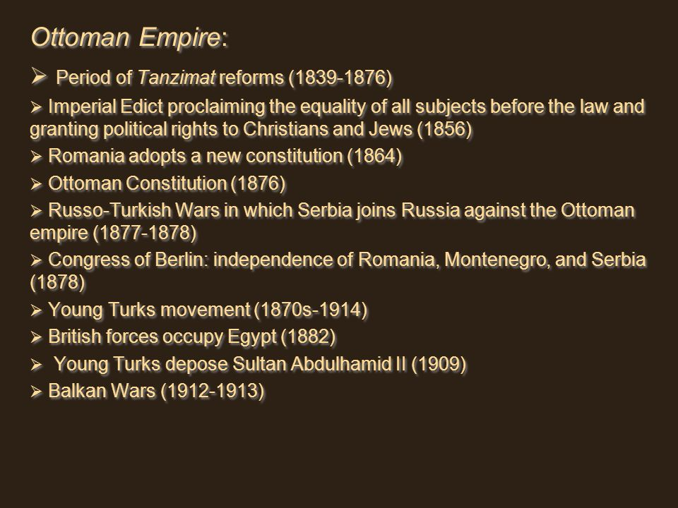 Ottoman Empire: Period of Tanzimat reforms (1839-1876) Imperial Edict proclaiming the equality of all subjects before the law and granting political r