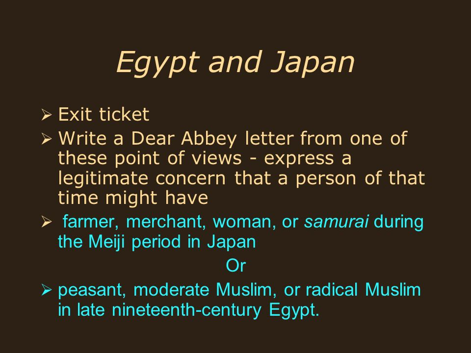 Egypt and Japan Exit ticket Write a Dear Abbey letter from one of these point of views - express a legitimate concern that a person of that time might