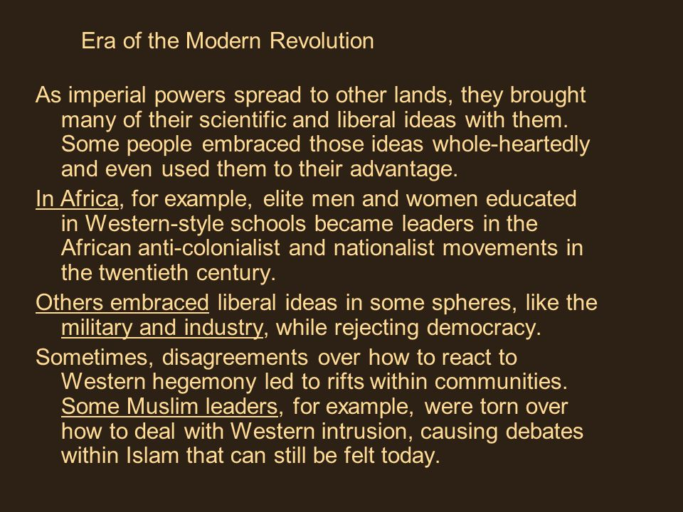 As imperial powers spread to other lands, they brought many of their scientific and liberal ideas with them. Some people embraced those ideas whole-he