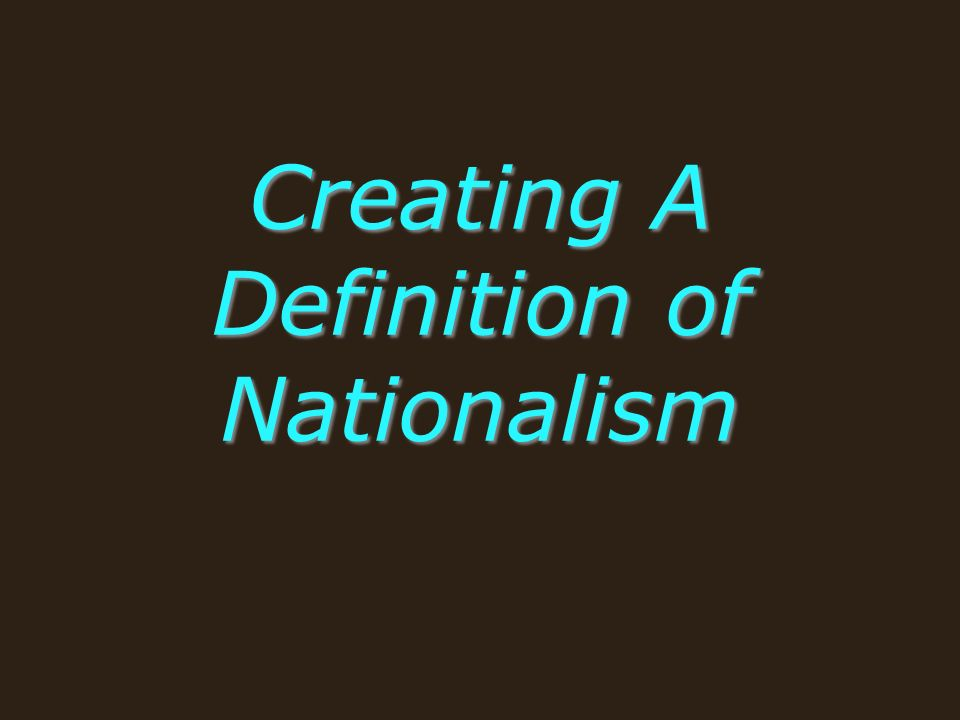 Creating A Definition of Nationalism
