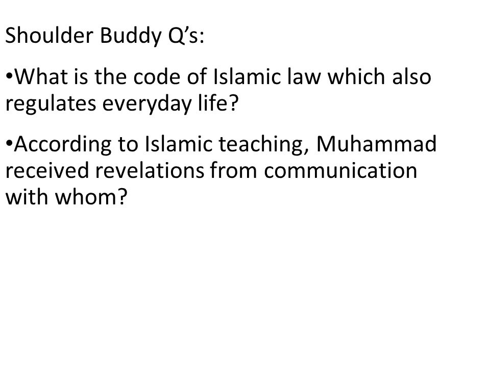 Shoulder Buddy Qs: What is the code of Islamic law which also regulates everyday life? According to Islamic teaching, Muhammad received revelations fr