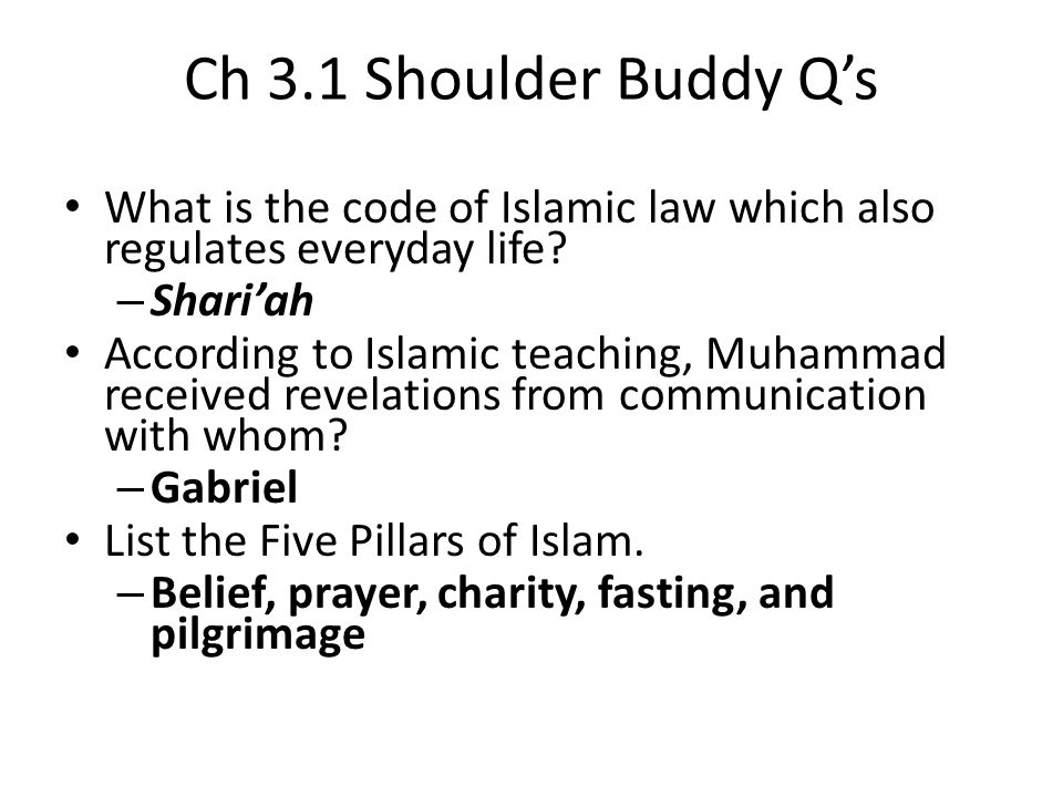 Ch 3.1 Shoulder Buddy Qs What is the code of Islamic law which also regulates everyday life? – Shariah According to Islamic teaching, Muhammad receive
