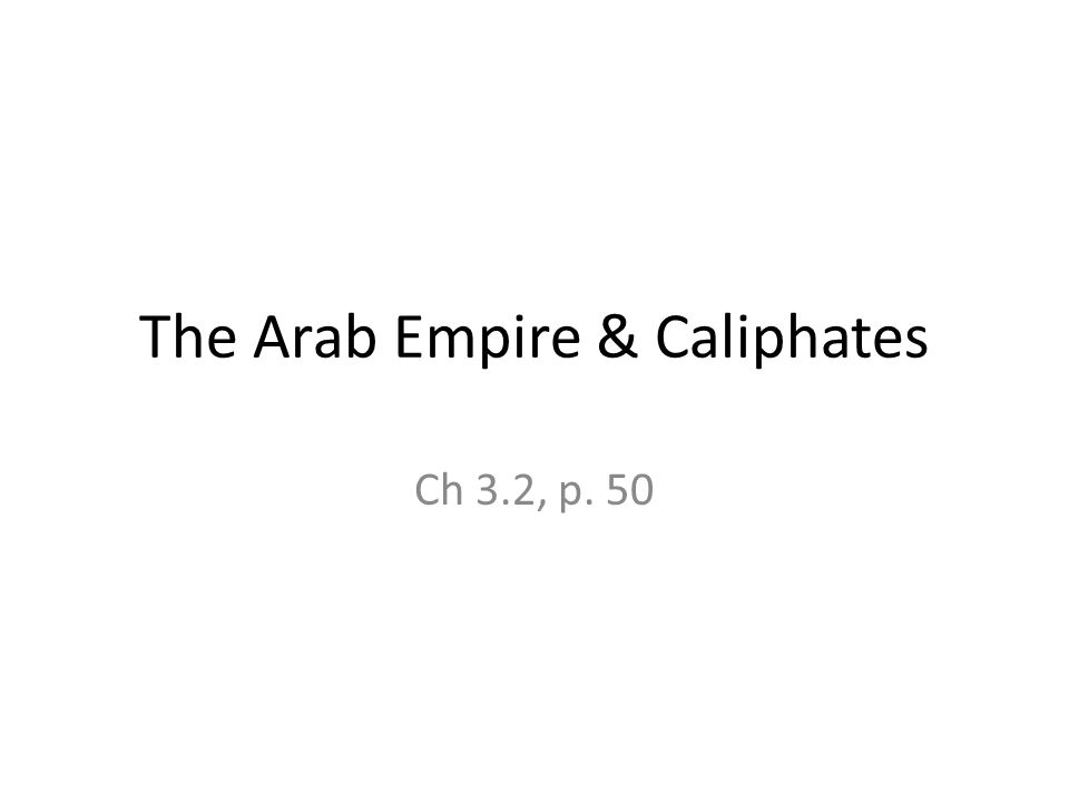 The Arab Empire & Caliphates Ch 3.2, p. 50