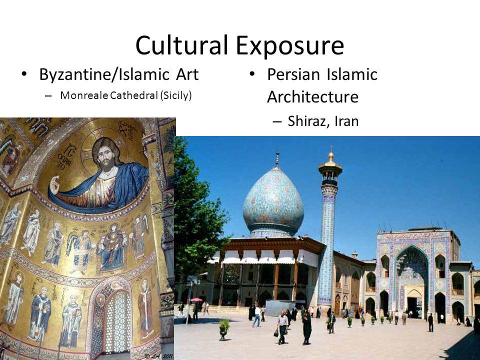 Cultural Exposure Byzantine/Islamic Art – Monreale Cathedral (Sicily) Persian Islamic Architecture – Shiraz, Iran