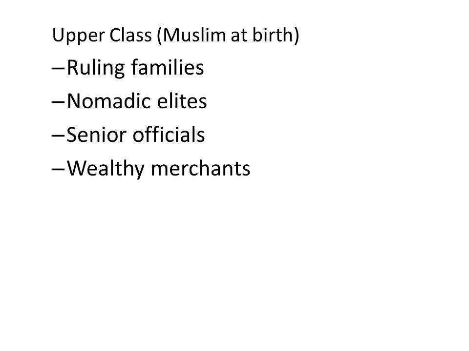 Upper Class (Muslim at birth) – Ruling families – Nomadic elites – Senior officials – Wealthy merchants