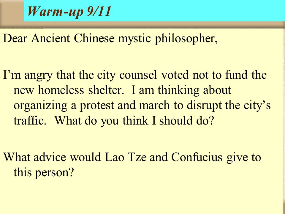 Warm-up 9/11 Dear Ancient Chinese mystic philosopher, Im angry that the city counsel voted not to fund the new homeless shelter. I am thinking about o