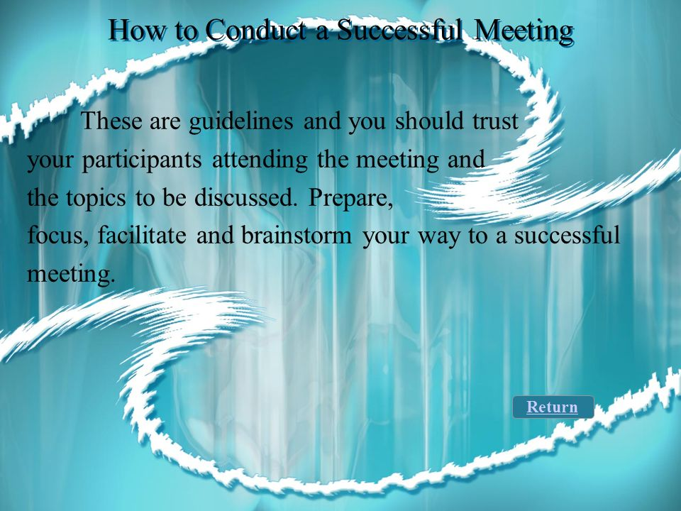 How to Conduct a Successful Meeting The final step is to allow time for others to share Information or discuss topics that were not covered on the agenda.