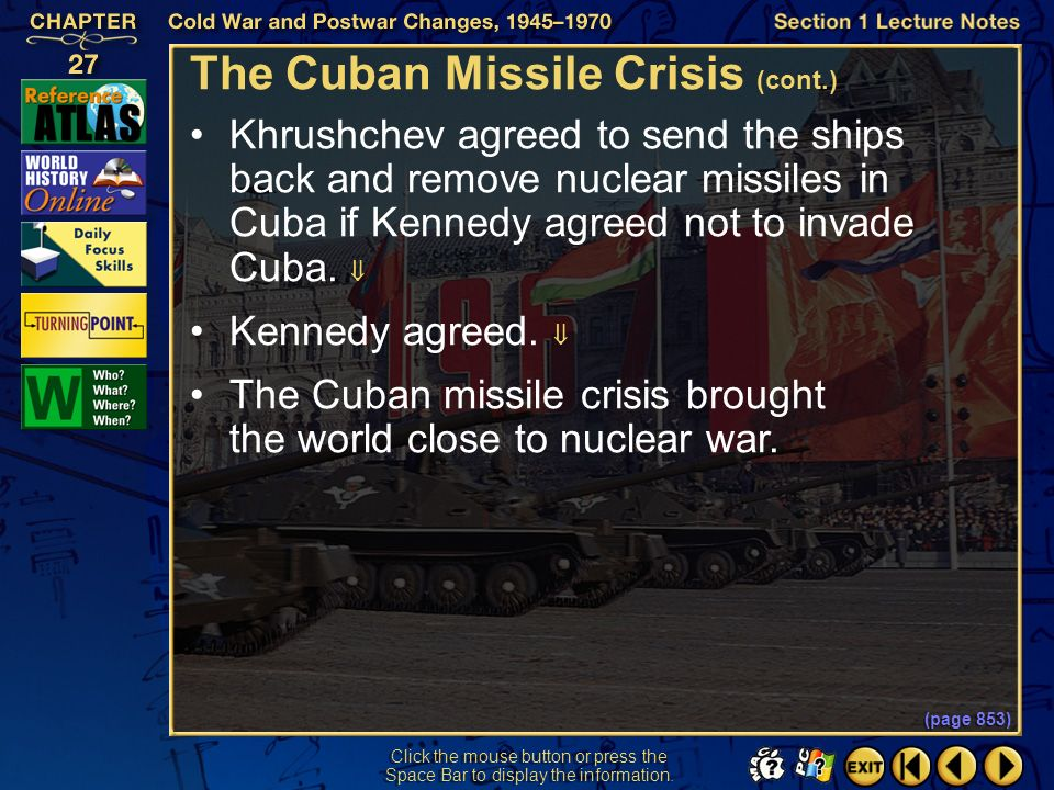 Section 1-25 Click the mouse button or press the Space Bar to display the information. The Cuban Missile Crisis (cont.) The Soviet Union sent arms and