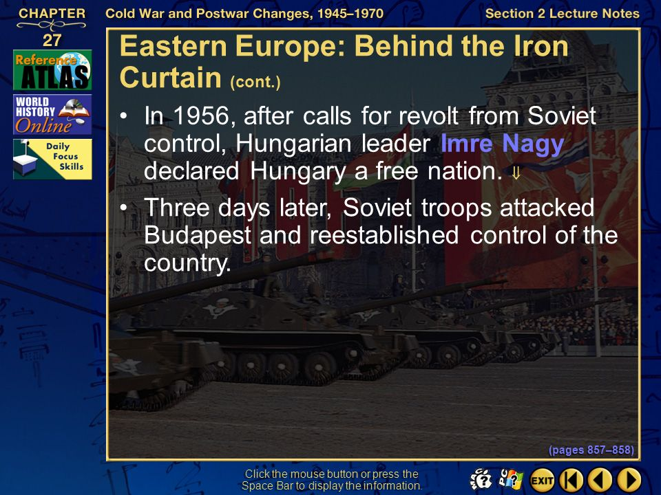 Section 2-18 Click the mouse button or press the Space Bar to display the information. Eastern Europe: Behind the Iron Curtain (cont.) In 1956 revolts