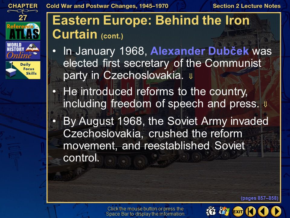 Section 2-19 Click the mouse button or press the Space Bar to display the information. Eastern Europe: Behind the Iron Curtain (cont.) In 1956, after