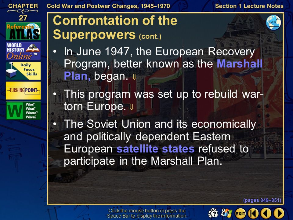 Section 1-9 Click the mouse button or press the Space Bar to display the information. Confrontation of the Superpowers (cont.) In early 1947, Presiden