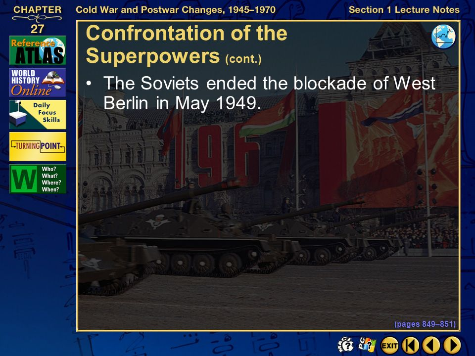 Section 1-14 Confrontation of the Superpowers (cont.) The Soviets ended the blockade of West Berlin in May 1949.