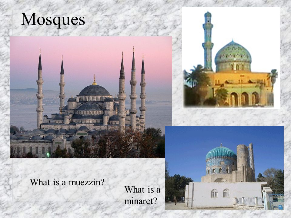 Mosques What is a minaret? What is a muezzin?