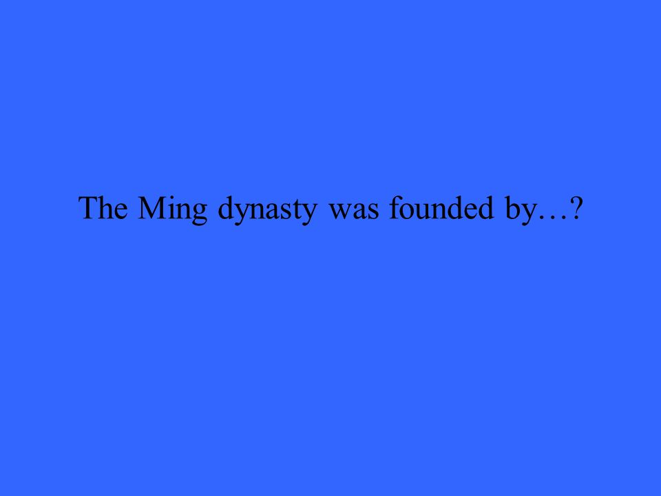 The Ming dynasty was founded by…