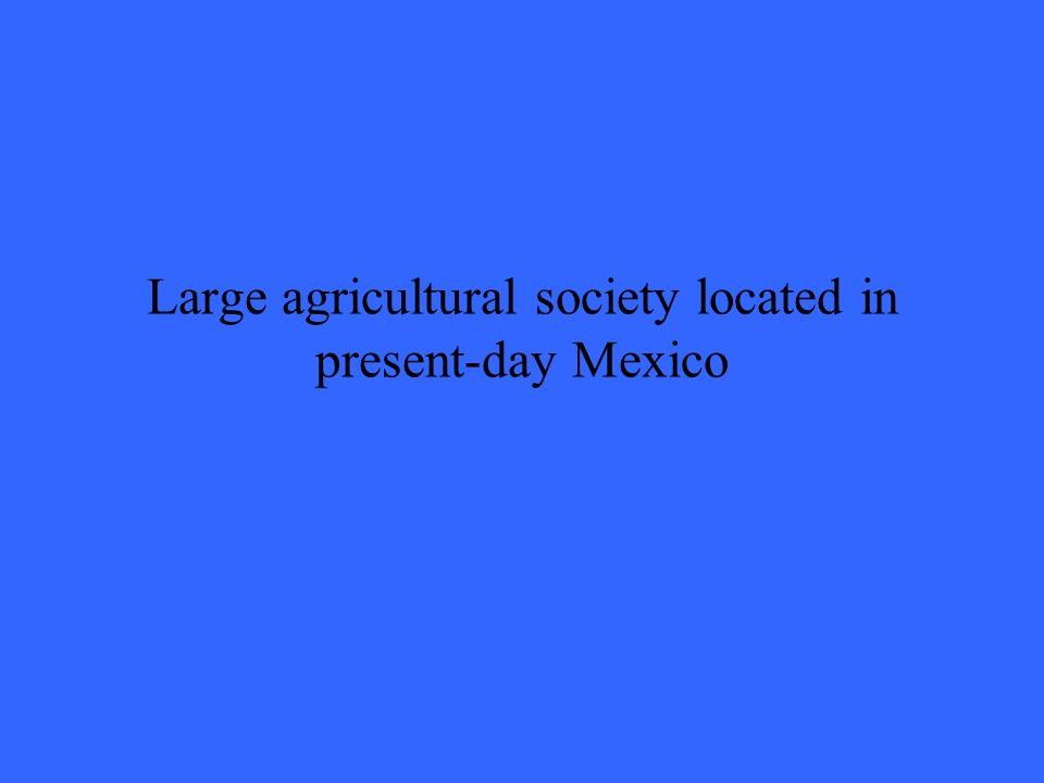 Large agricultural society located in present-day Mexico