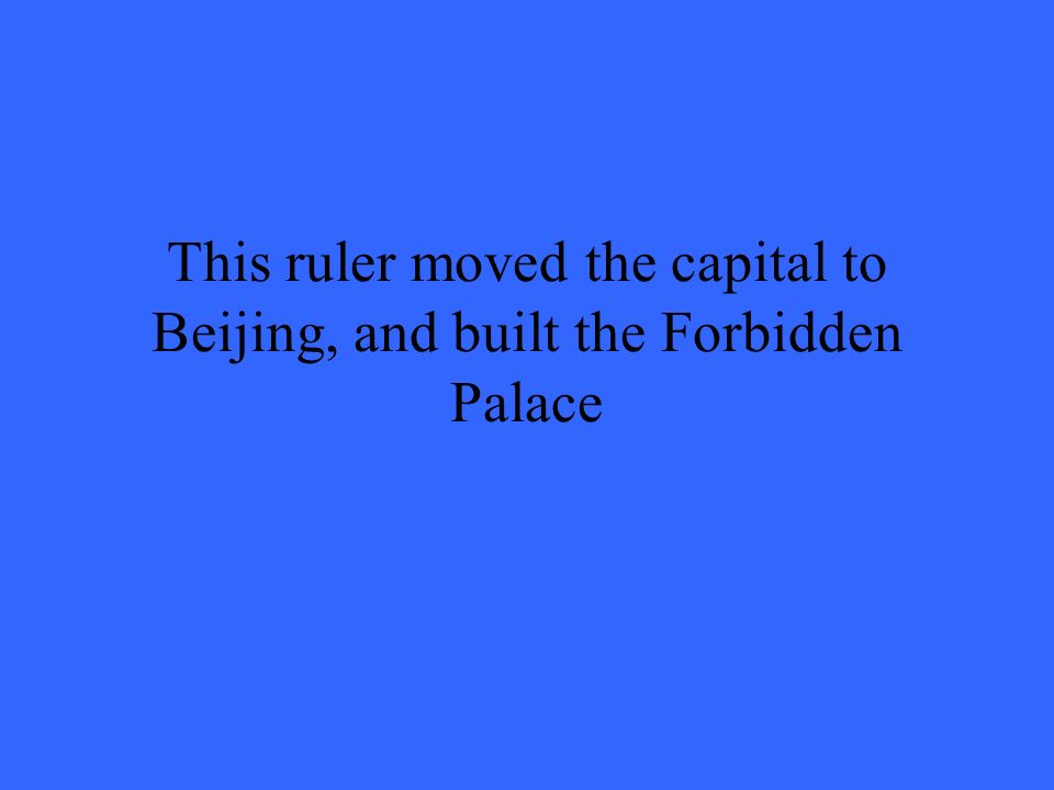 This ruler moved the capital to Beijing, and built the Forbidden Palace