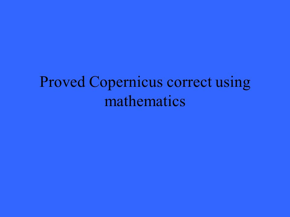 Proved Copernicus correct using mathematics