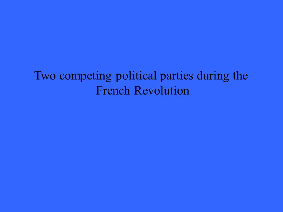Two competing political parties during the French Revolution