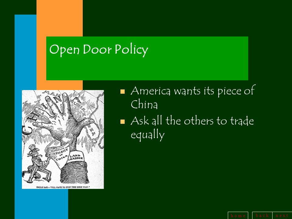 b a c kn e x t h o m e Open Door Policy n America wants its piece of China n Ask all the others to trade equally