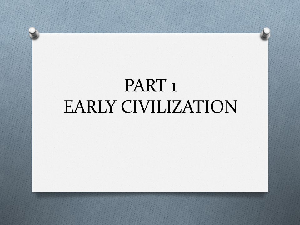 Toward Civilization O How did the first civilizations evolve.