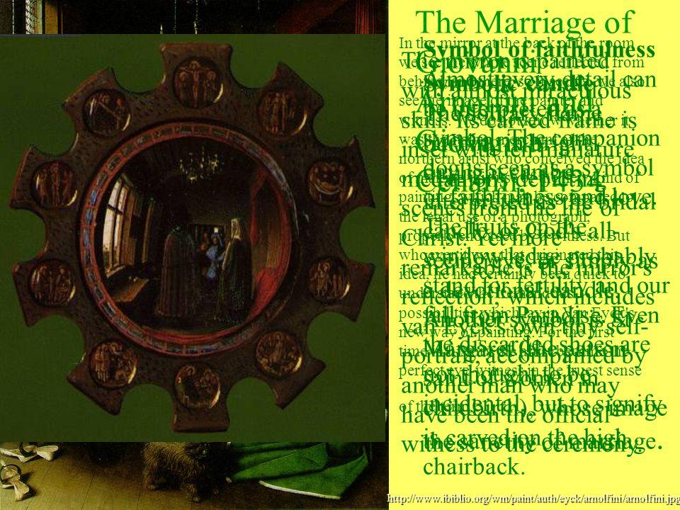 http://www.ibiblio.org/wm/paint/auth/eyck/arnolfini/arnolfini.jpg The Marriage of Giovanni Arnolfini and Giovanna Cenami; 1434 In the mirror at the ba