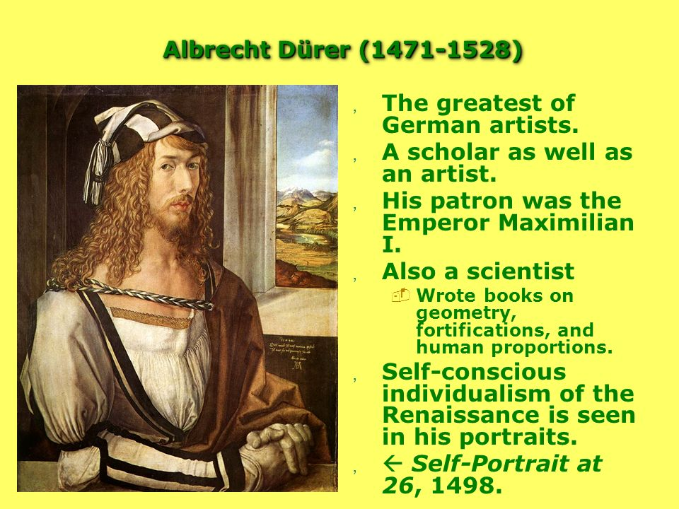 Albrecht Dürer (1471-1528), The greatest of German artists., A scholar as well as an artist., His patron was the Emperor Maximilian I., Also a scienti