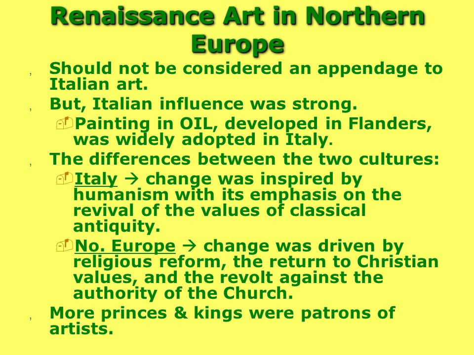 Renaissance Art in Northern Europe, Should not be considered an appendage to Italian art., But, Italian influence was strong. Painting in OIL, develop