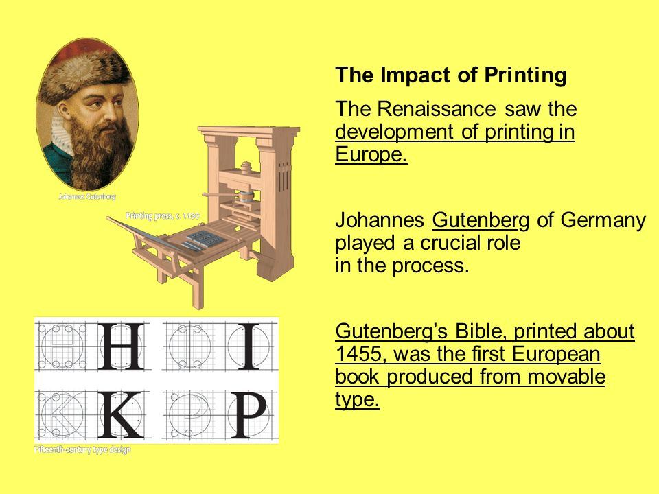 The Impact of Printing The Renaissance saw the development of printing in Europe. Johannes Gutenberg of Germany played a crucial role in the process.