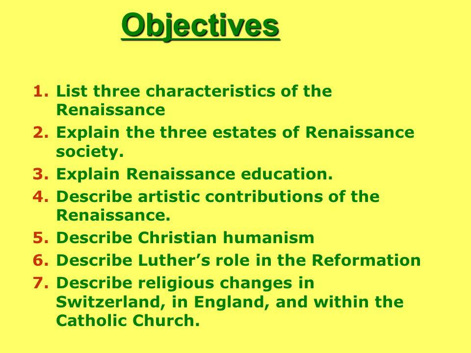 Objectives 1.List three characteristics of the Renaissance 2.Explain the three estates of Renaissance society. 3.Explain Renaissance education. 4.Desc