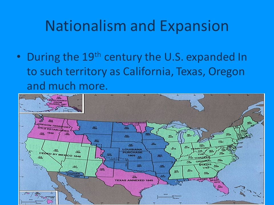 Nationalism and Expansion During the 19 th century the U.S.