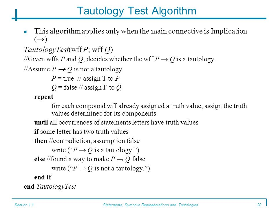 Section 1.1Statements, Symbolic Representations and Tautologies19 Pseudocode example j = 1// initial value Repeat read a value for k if ((j 4)) then w