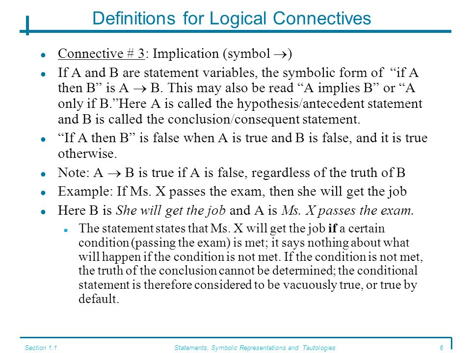 Section 1.1Statements, Symbolic Representations and Tautologies5 Definitions for Logical Connectives Connective # 1: Conjunction (symbol Λ) If A and B