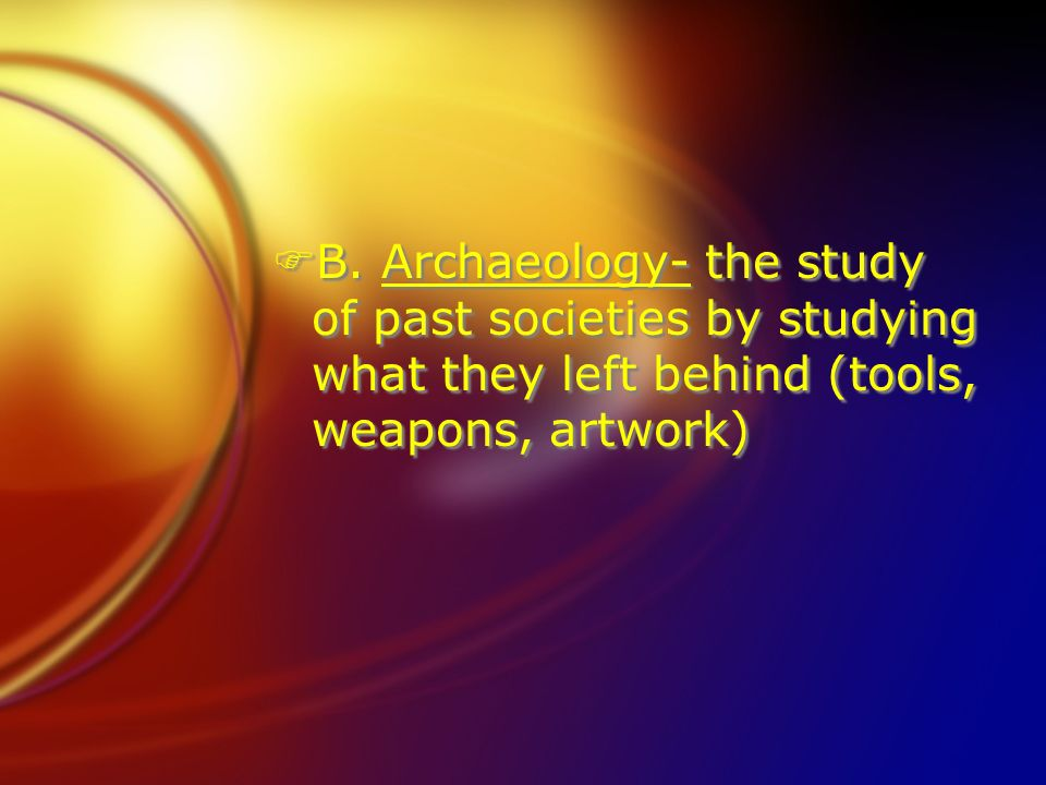 I. Before History (19-25) FA. Prehistory- the time period before people wrote down records. We know about prehistory from archeological and biological