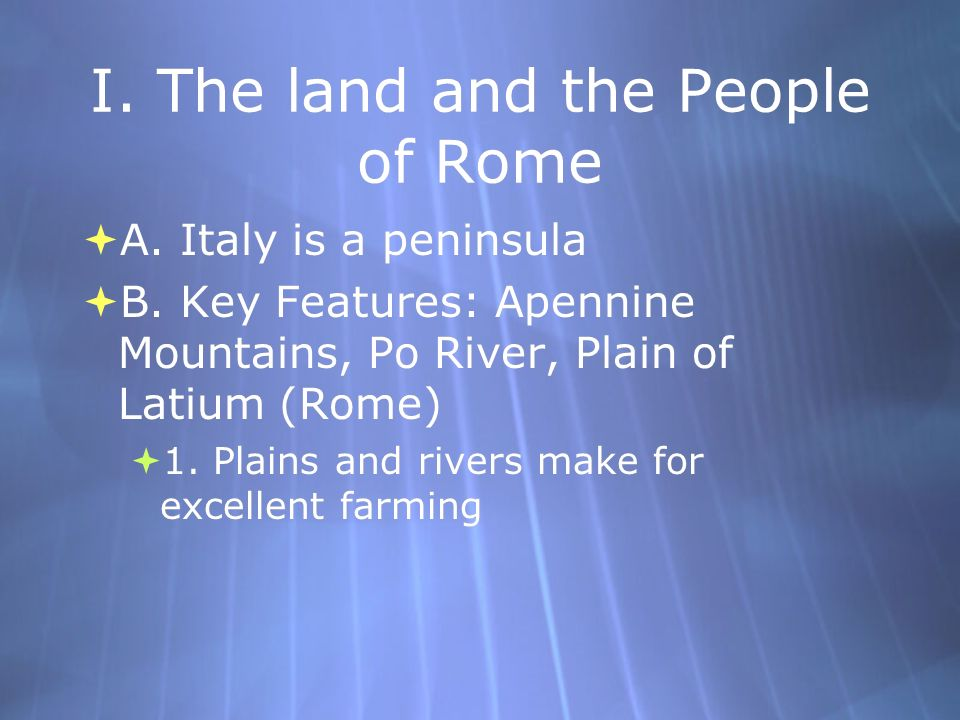 I.The land and the People of Rome A. Italy is a peninsula B.