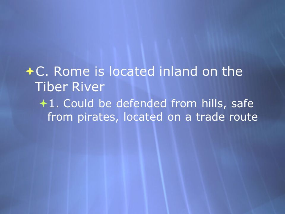 C.Rome is located inland on the Tiber River 1.
