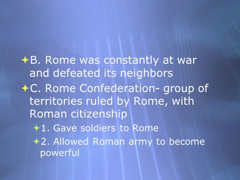 B.Rome was constantly at war and defeated its neighbors C.