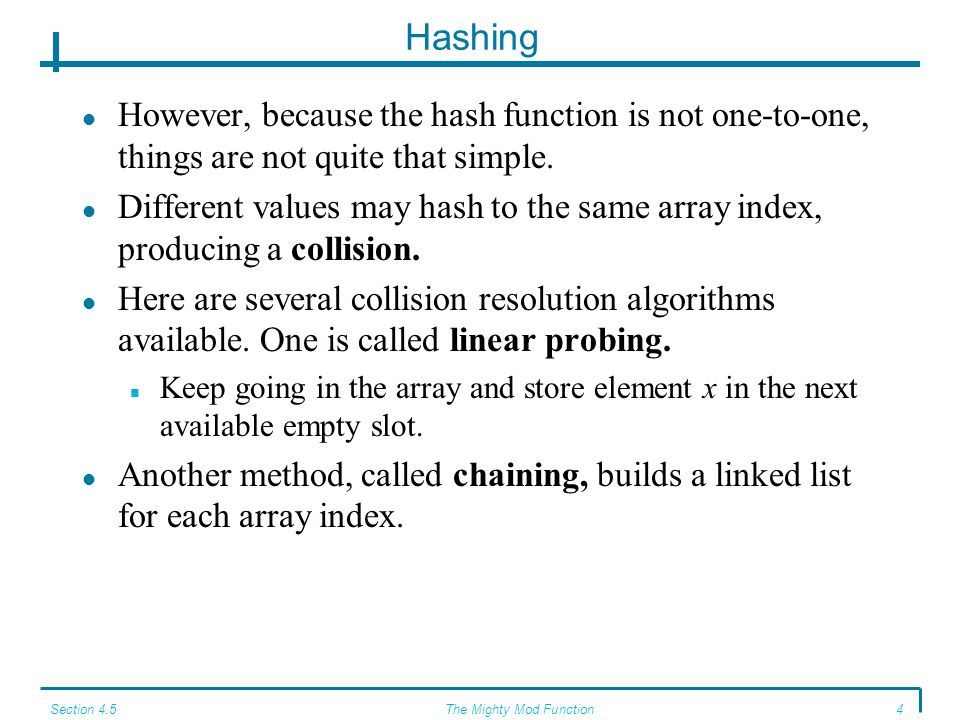 Section 4.5The Mighty Mod Function3 Hashing A hash function is often used as part of a search algorithm.