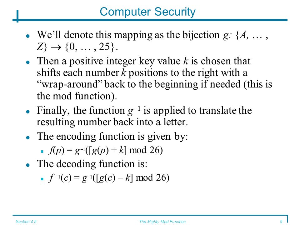 Section 4.5The Mighty Mod Function8 Computer Security Cryptography is the study of various encryption/decryption schemes.