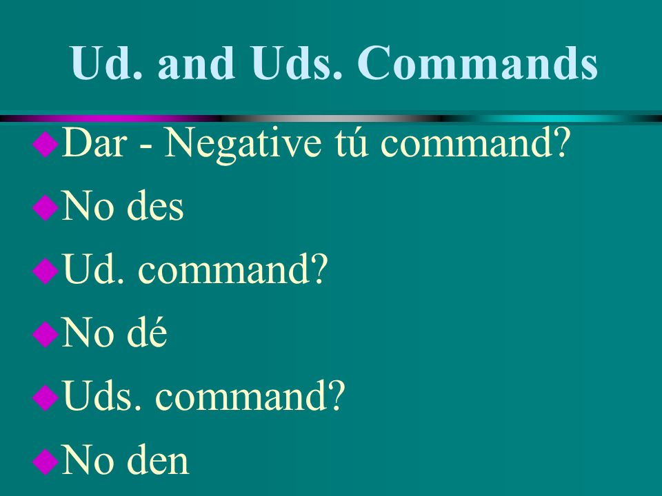 Ud. and Uds. Commands u Hacer - Negative tú command? u No hagas u Ud. command? u No haga u Uds. command? u No hagan