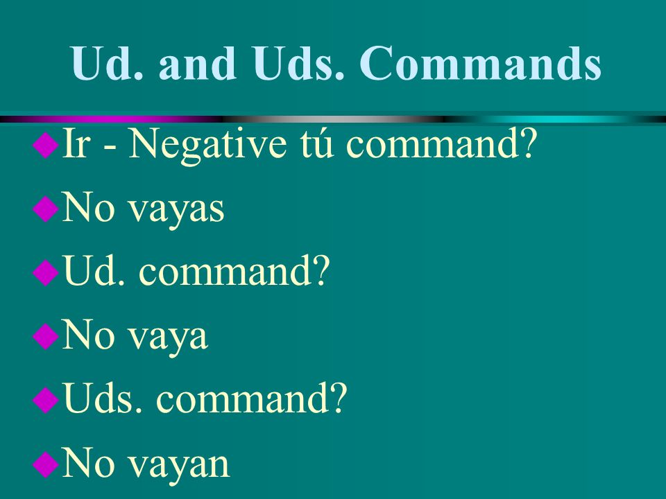 Ud. and Uds. Commands u Dar - Negative tú command? u No des u Ud. command? u No dé u Uds. command? u No den