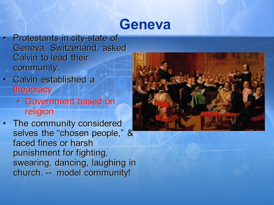 Geneva Protestants in city-state of Geneva, Switzerland, asked Calvin to lead their community. Calvin established a theocracy Government based on reli