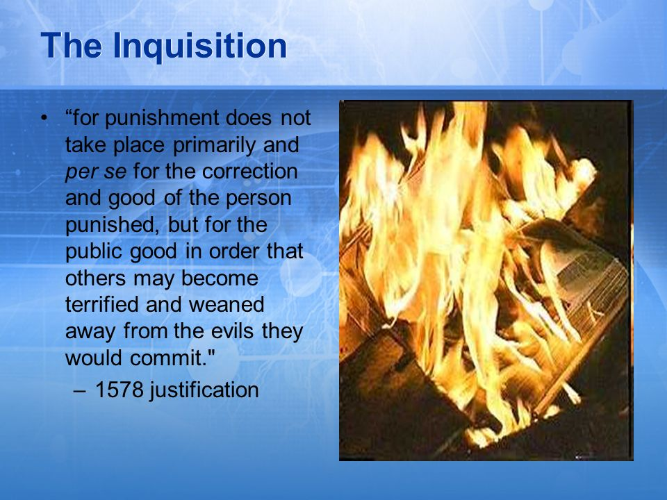 The Inquisition for punishment does not take place primarily and per se for the correction and good of the person punished, but for the public good in