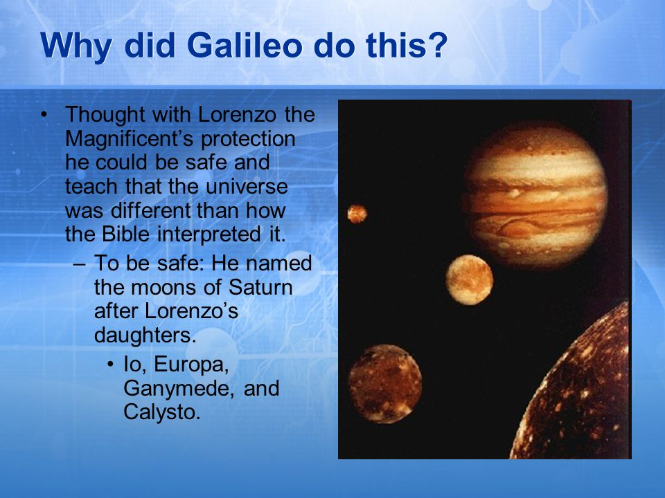 Why did Galileo do this? Thought with Lorenzo the Magnificents protection he could be safe and teach that the universe was different than how the Bibl